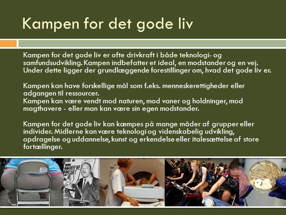 Kampen for det gode liv Kampen for det gode liv er ofte drivkraft i både teknologi- og samfundsudvikling.