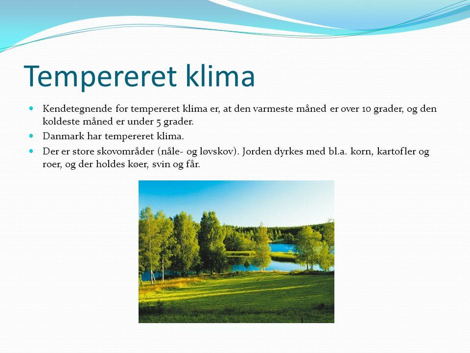 Tempereret klima  Kendetegnende for tempereret klima er, at den varmeste måned er over 10 grader, og den koldeste måned er under 5 grader.  Danmark