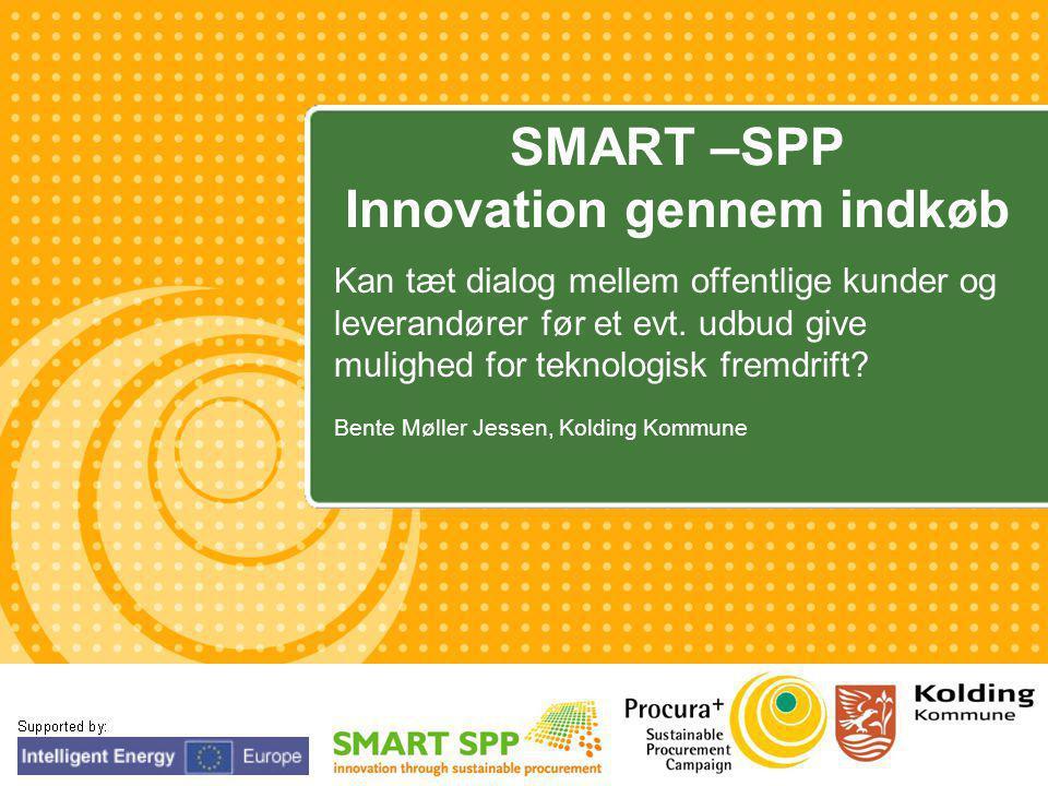 YOUR LOGO SMART –SPP Innovation gennem indkøb Kan tæt dialog mellem offentlige kunder og leverandører før et evt.