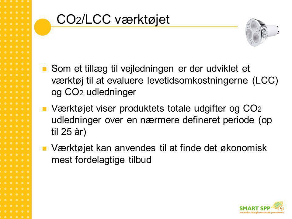 CO 2 /LCC værktøjet  Som et tillæg til vejledningen er der udviklet et værktøj til at evaluere levetidsomkostningerne (LCC) og CO 2 udledninger  Værktøjet viser produktets totale udgifter og CO 2 udledninger over en nærmere defineret periode (op til 25 år)  Værktøjet kan anvendes til at finde det økonomisk mest fordelagtige tilbud
