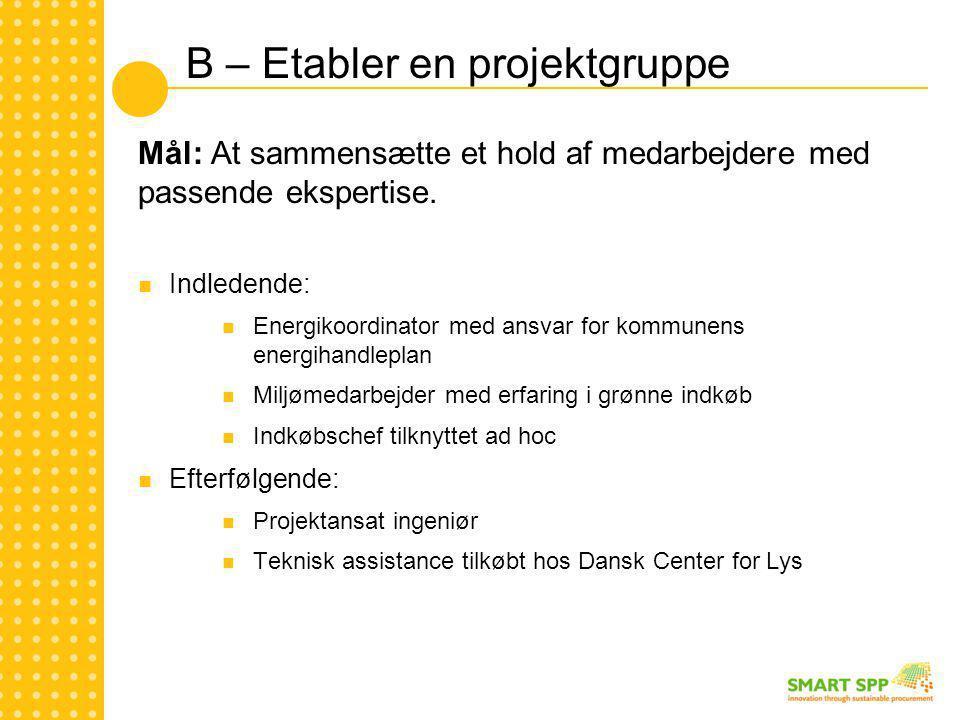 B – Etabler en projektgruppe Mål: At sammensætte et hold af medarbejdere med passende ekspertise.