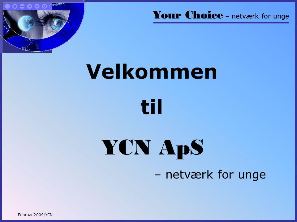 Your Choice – netværk for unge Februar 2009/YCN Velkommen til Your Choice – netværk for unge YCN ApS – netværk for unge