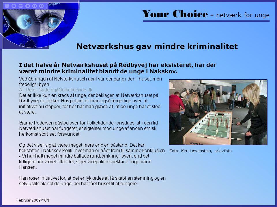 Your Choice – netværk for unge Februar 2009/YCN Netværkshus gav mindre kriminalitet Ved åbningen af Netværkshuset i april var der gang i den i huset, men fredeligt i byen.