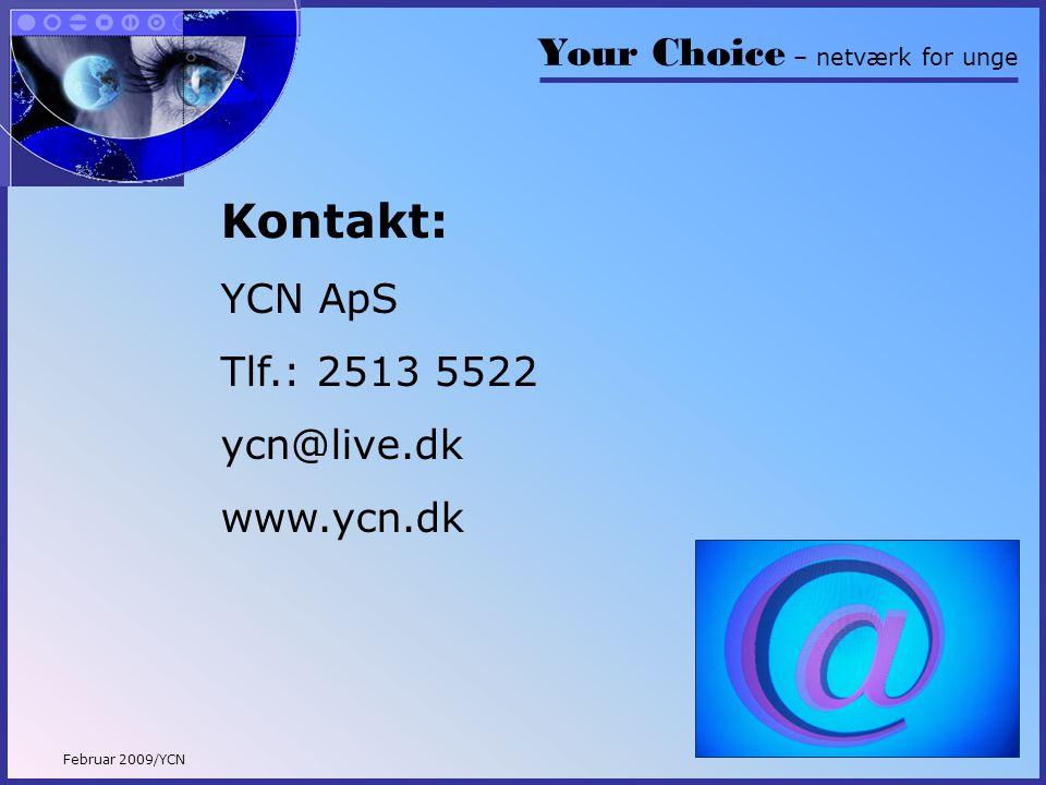 Your Choice – netværk for unge Februar 2009/YCN Kontakt: YCN ApS Tlf.: 2513 5522 ycn@live.dk www.ycn.dk