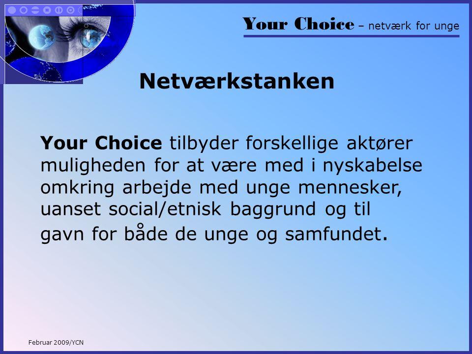 Your Choice – netværk for unge Februar 2009/YCN Netværkstanken Your Choice tilbyder forskellige aktører muligheden for at være med i nyskabelse omkring arbejde med unge mennesker, uanset social/etnisk baggrund og til gavn for både de unge og samfundet.