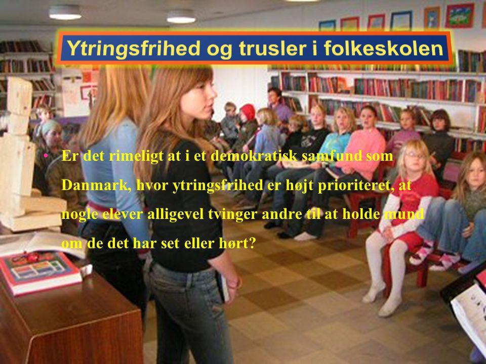 •Er det rimeligt at i et demokratisk samfund som Danmark, hvor ytringsfrihed er højt prioriteret, at nogle elever alligevel tvinger andre til at holde mund om de det har set eller hørt