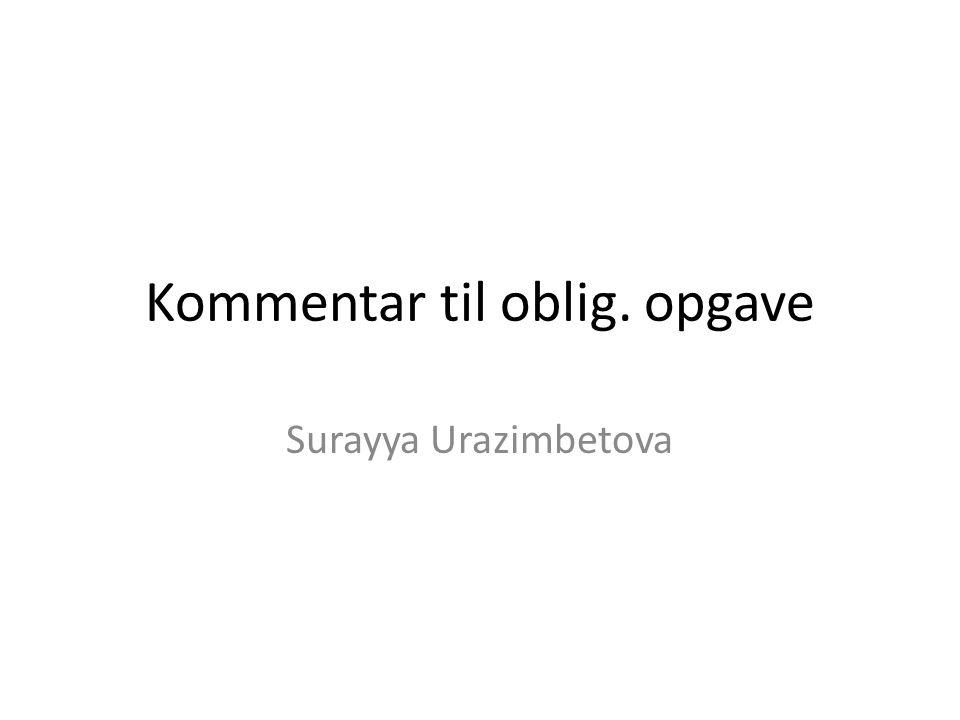 Kommentar til oblig. opgave Surayya Urazimbetova