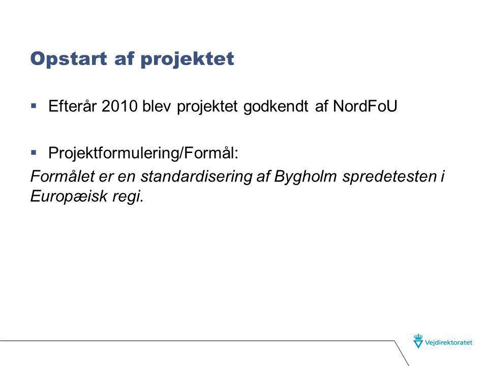 Opstart af projektet  Efterår 2010 blev projektet godkendt af NordFoU  Projektformulering/Formål: Formålet er en standardisering af Bygholm spredetesten i Europæisk regi.