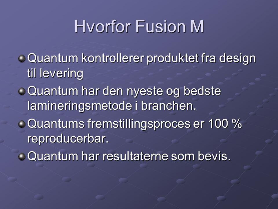 Hvorfor Fusion M Quantum kontrollerer produktet fra design til levering Quantum har den nyeste og bedste lamineringsmetode i branchen.