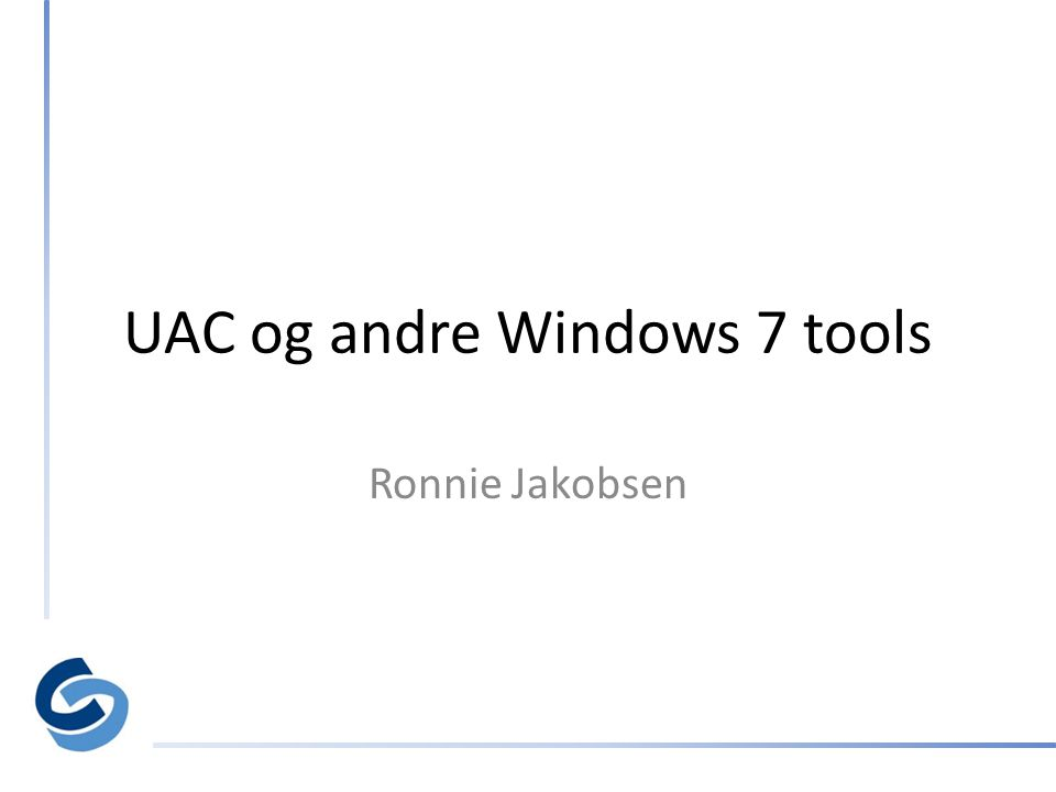 UAC og andre Windows 7 tools Ronnie Jakobsen