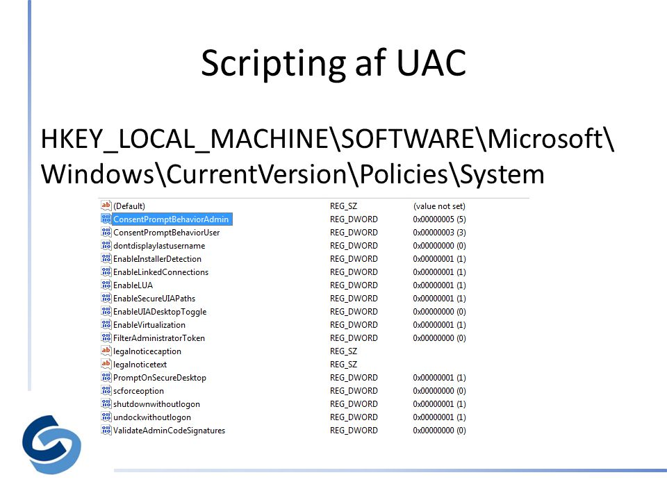 Scripting af UAC HKEY_LOCAL_MACHINE\SOFTWARE\Microsoft\ Windows\CurrentVersion\Policies\System
