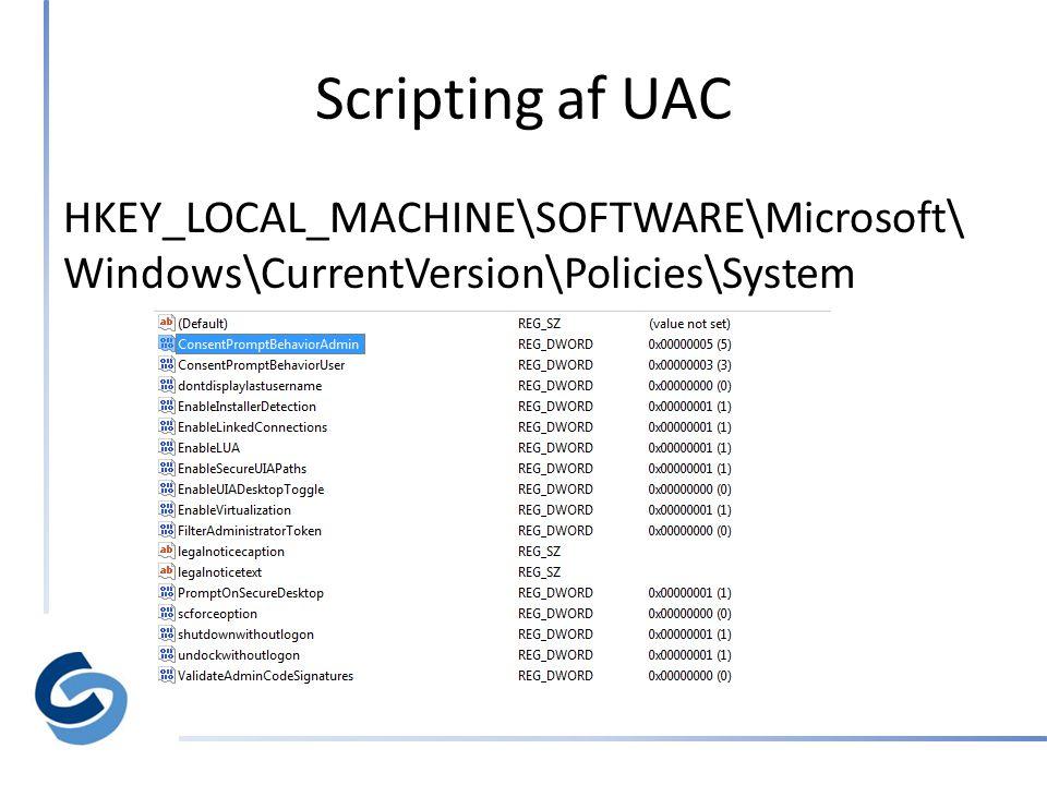 Scripting af UAC HKEY_LOCAL_MACHINE\SOFTWARE\Microsoft\ Windows\CurrentVersion\Policies\System