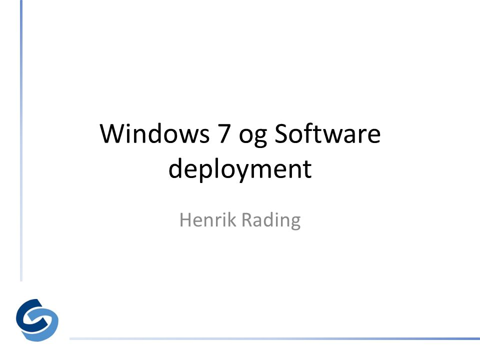 Windows 7 og Software deployment Henrik Rading