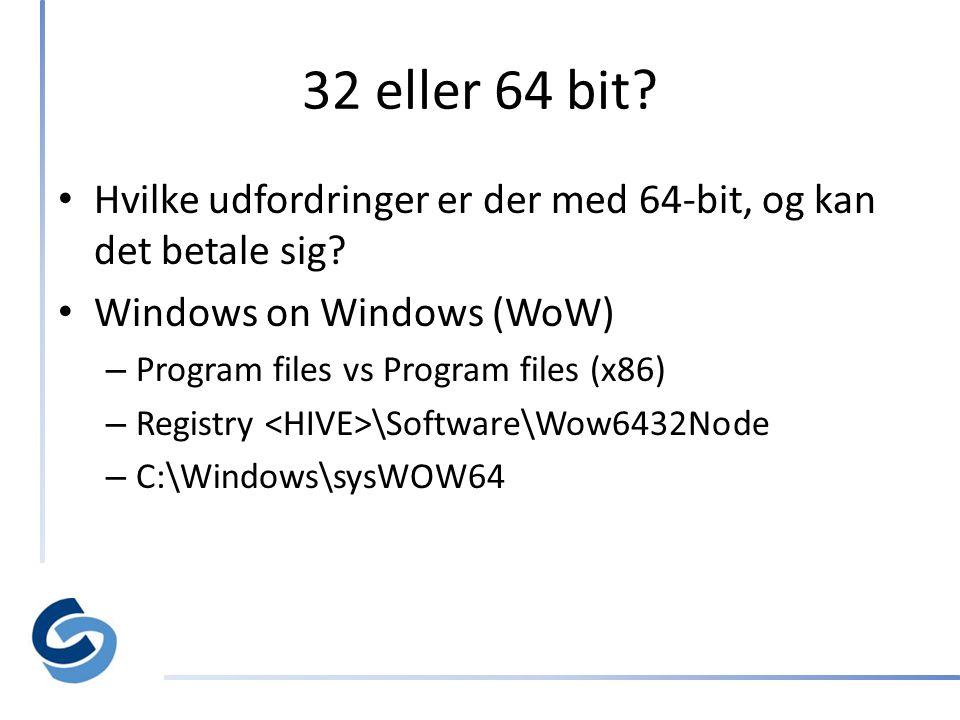 32 eller 64 bit. • Hvilke udfordringer er der med 64-bit, og kan det betale sig.