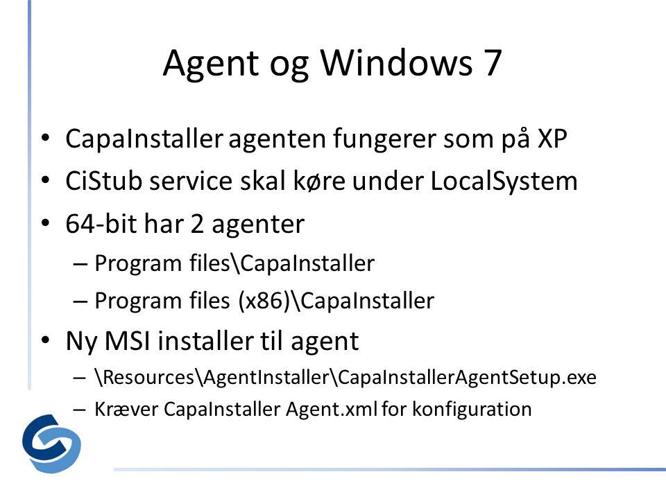 Agent og Windows 7 • CapaInstaller agenten fungerer som på XP • CiStub service skal køre under LocalSystem • 64-bit har 2 agenter – Program files\CapaInstaller – Program files (x86)\CapaInstaller • Ny MSI installer til agent – \Resources\AgentInstaller\CapaInstallerAgentSetup.exe – Kræver CapaInstaller Agent.xml for konfiguration