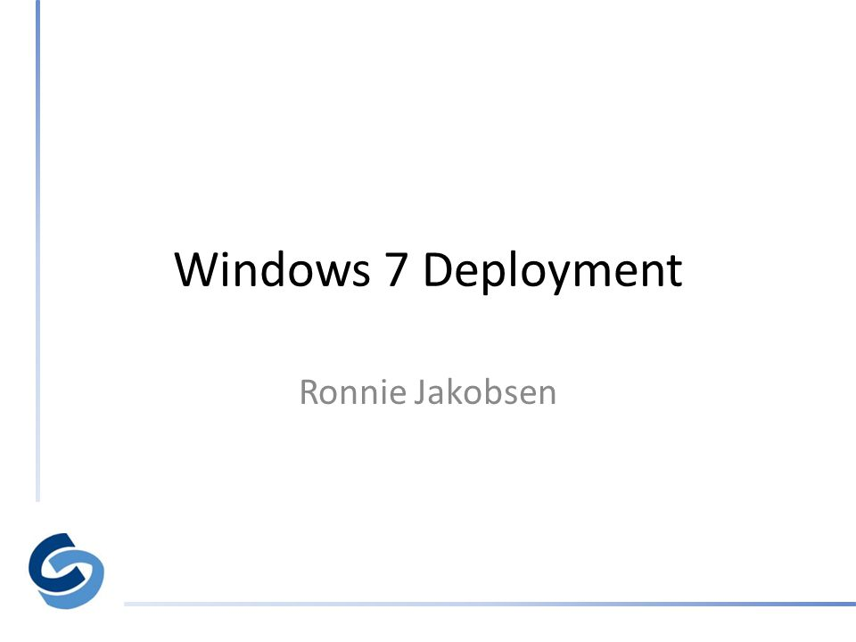 Windows 7 Deployment Ronnie Jakobsen