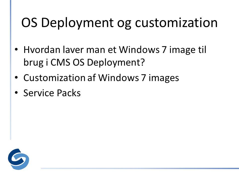 OS Deployment og customization • Hvordan laver man et Windows 7 image til brug i CMS OS Deployment.