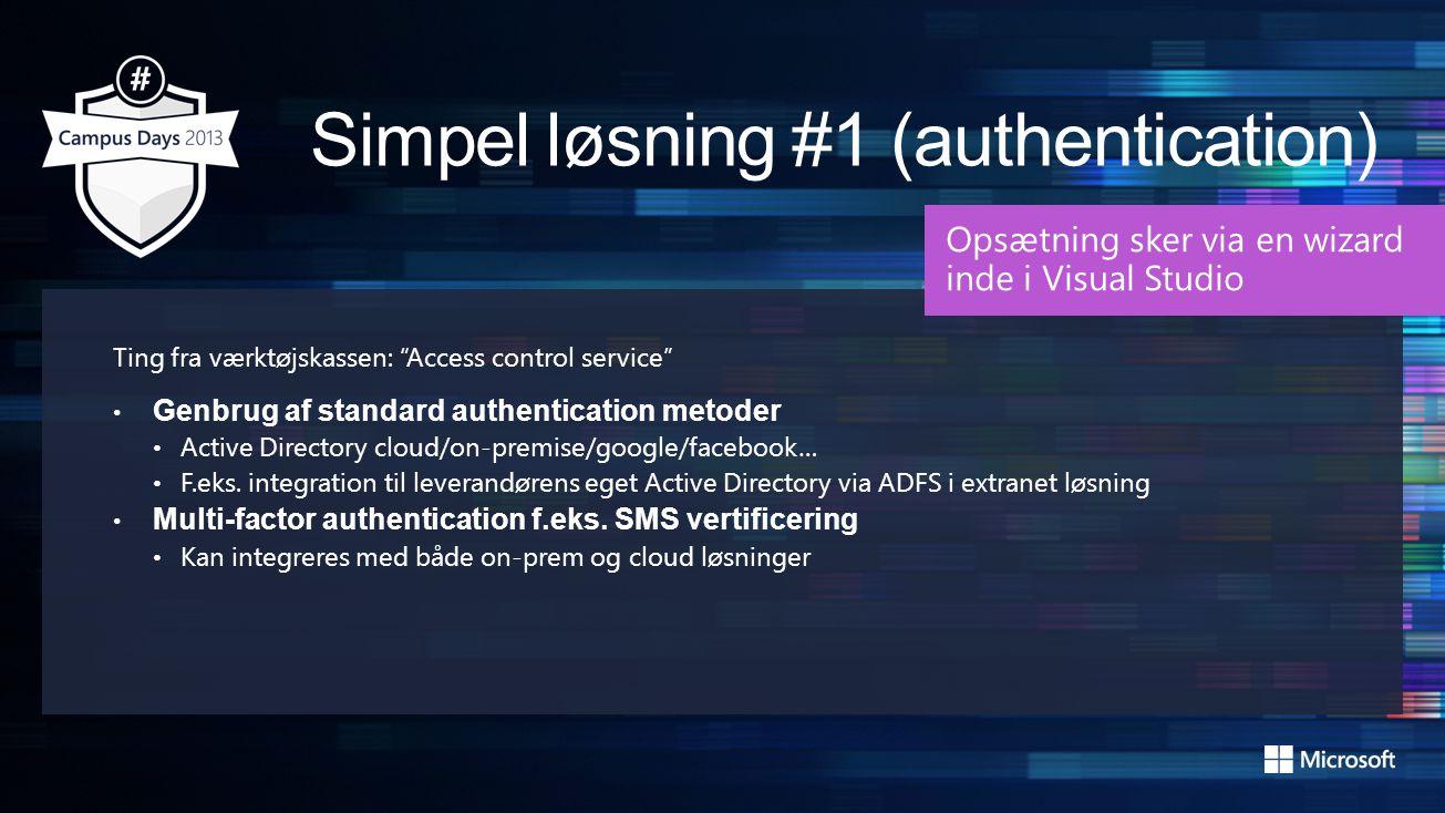 Ting fra værktøjskassen: Access control service • Genbrug af standard authentication metoder • Active Directory cloud/on-premise/google/facebook… • F.eks.