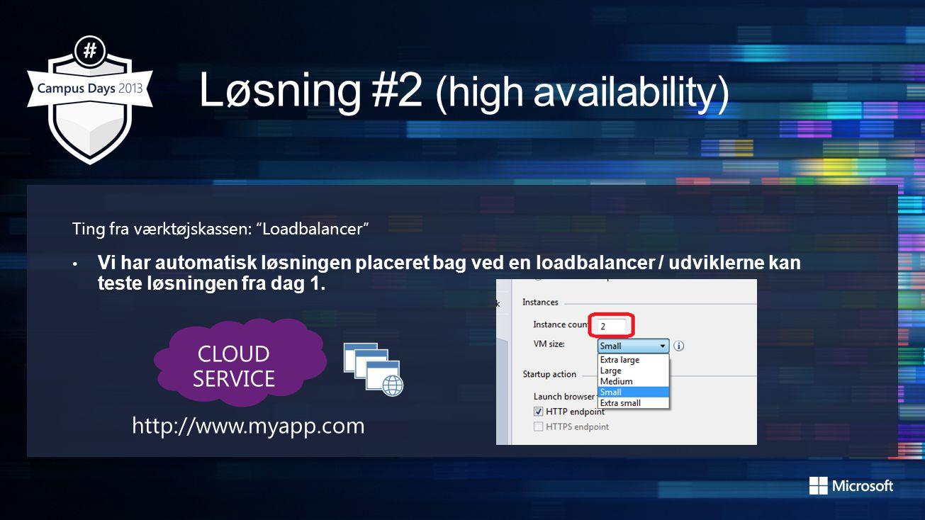 Ting fra værktøjskassen: Loadbalancer • Vi har automatisk løsningen placeret bag ved en loadbalancer / udviklerne kan teste løsningen fra dag 1.