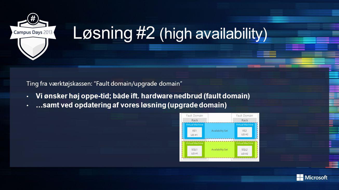 Ting fra værktøjskassen: Fault domain/upgrade domain • Vi ønsker høj oppe-tid; både ift.