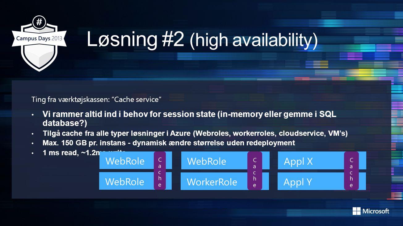 Ting fra værktøjskassen: Cache service • Vi rammer altid ind i behov for session state (in-memory eller gemme i SQL database ) • Tilgå cache fra alle typer løsninger i Azure (Webroles, workerroles, cloudservice, VM's) • Max.