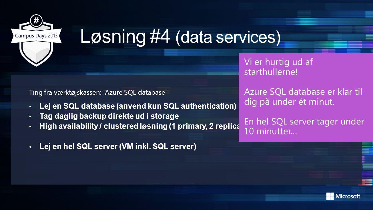 Ting fra værktøjskassen: Azure SQL database • Lej en SQL database (anvend kun SQL authentication) • Tag daglig backup direkte ud i storage • High availability / clustered løsning (1 primary, 2 replicas) • Lej en hel SQL server (VM inkl.