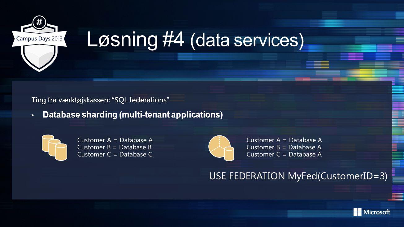 Ting fra værktøjskassen: SQL federations • Database sharding (multi-tenant applications)