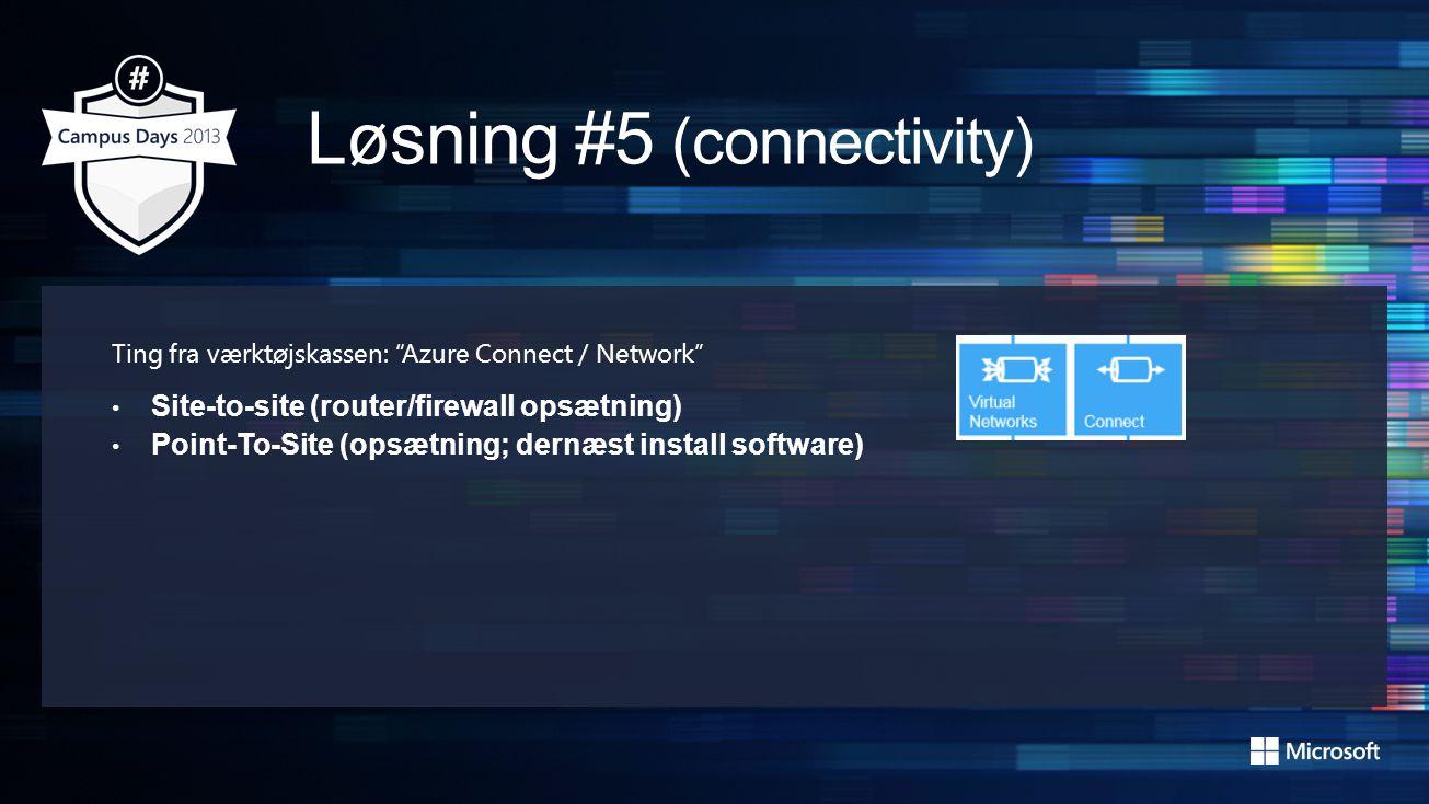 Ting fra værktøjskassen: Azure Connect / Network • Site-to-site (router/firewall opsætning) • Point-To-Site (opsætning; dernæst install software)