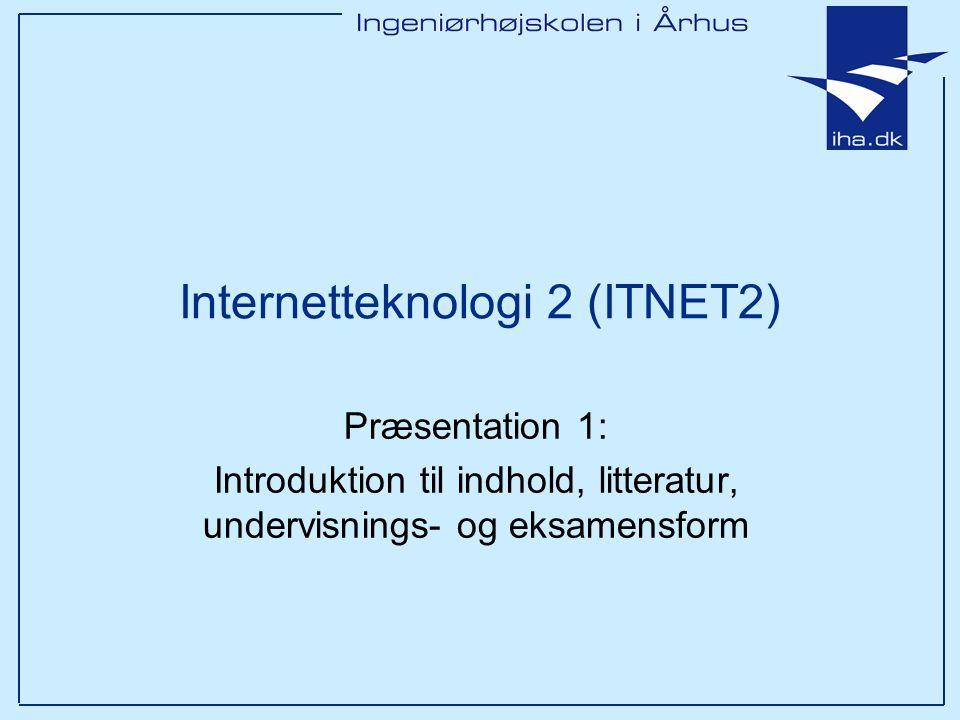 Internetteknologi 2 (ITNET2) Præsentation 1: Introduktion til indhold, litteratur, undervisnings- og eksamensform