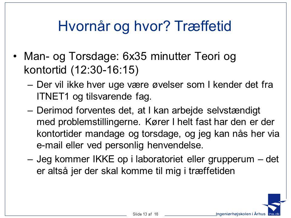 Ingeniørhøjskolen i Århus Slide 13 af 18 Hvornår og hvor.