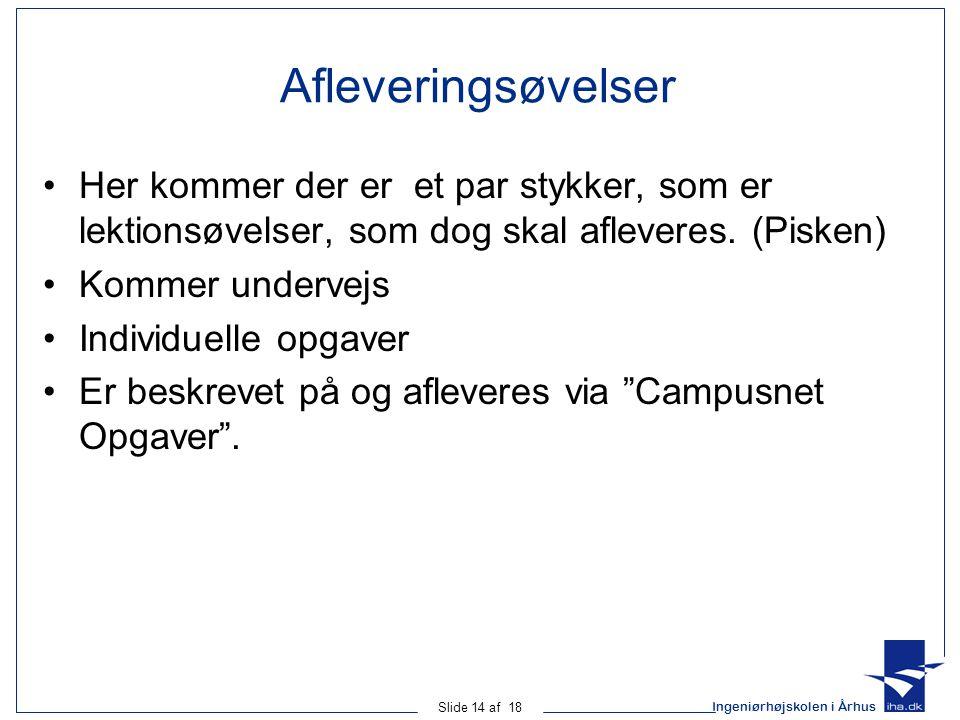 Ingeniørhøjskolen i Århus Slide 14 af 18 Afleveringsøvelser •Her kommer der er et par stykker, som er lektionsøvelser, som dog skal afleveres.