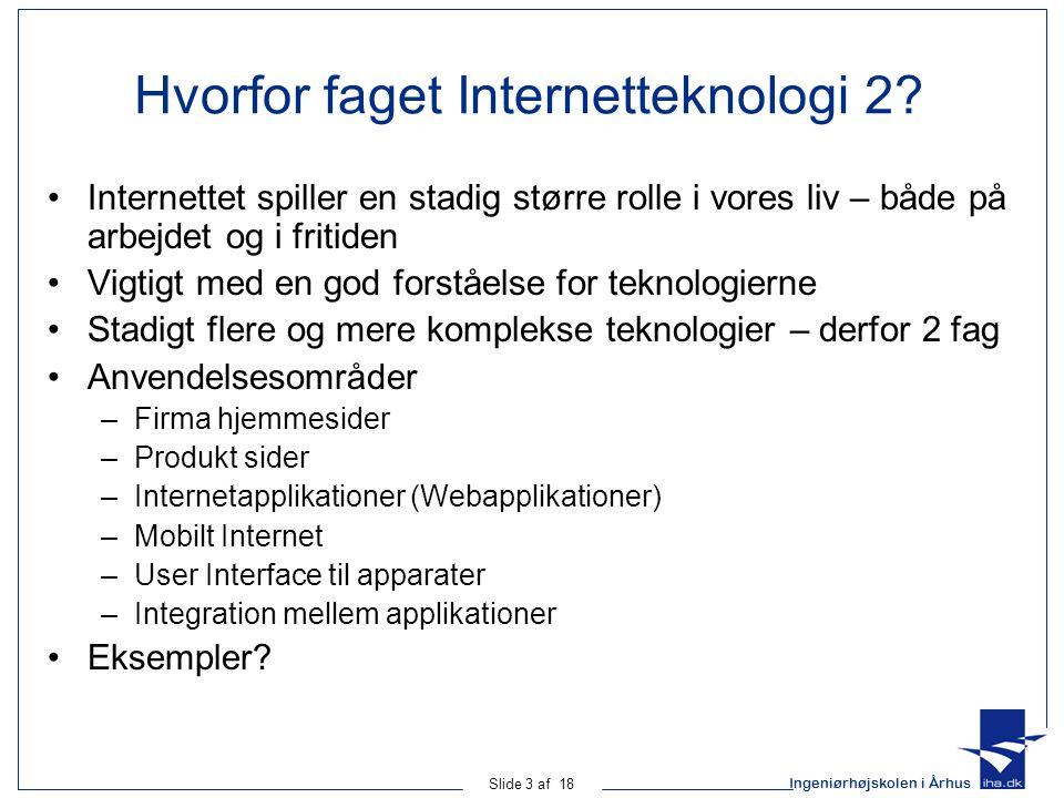 Ingeniørhøjskolen i Århus Slide 3 af 18 Hvorfor faget Internetteknologi 2.
