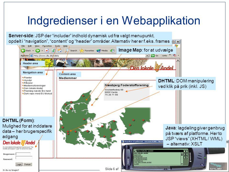 Ingeniørhøjskolen i Århus Slide 6 af 18 Indgredienser i en Webapplikation Image Map: for at udvælge DHTML: DOM manipulering ved klik på prik (inkl.