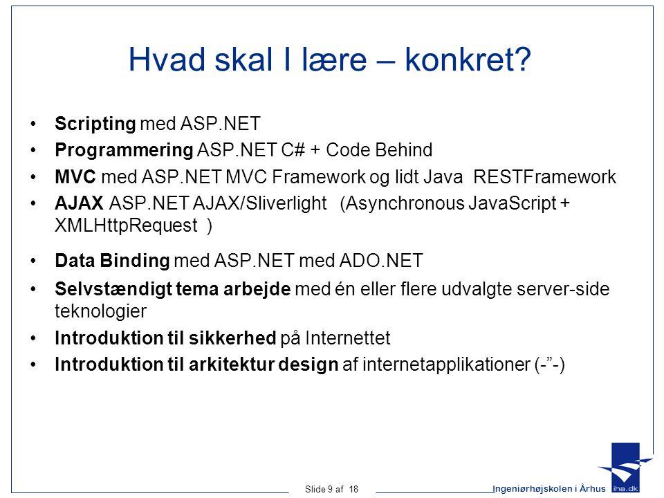 Ingeniørhøjskolen i Århus Slide 9 af 18 Hvad skal I lære – konkret.