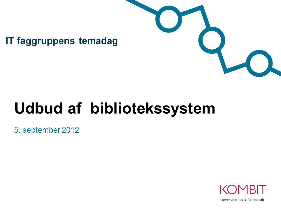 Udbud af bibliotekssystem 5. september 2012 IT faggruppens temadag