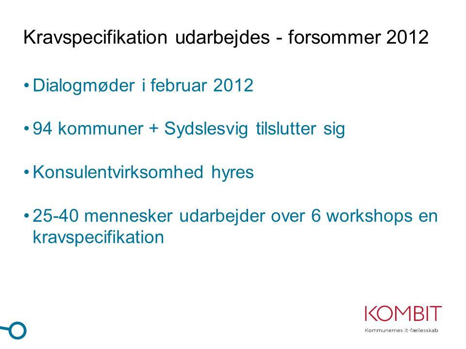 Kravspecifikation udarbejdes - forsommer 2012 •Dialogmøder i februar 2012 •94 kommuner + Sydslesvig tilslutter sig •Konsulentvirksomhed hyres •25-40 mennesker udarbejder over 6 workshops en kravspecifikation