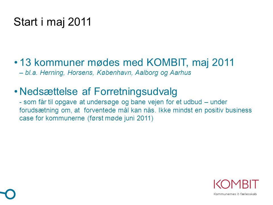 Start i maj 2011 •13 kommuner mødes med KOMBIT, maj 2011 – bl.a.