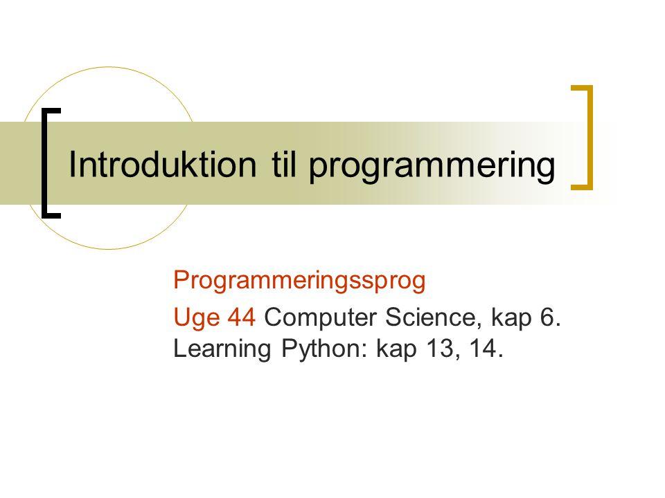 Introduktion til programmering Programmeringssprog Uge 44 Computer Science, kap 6.