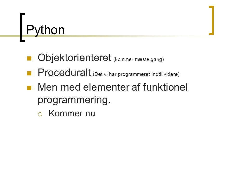 Python  Objektorienteret (kommer næste gang)  Proceduralt (Det vi har programmeret indtil videre)  Men med elementer af funktionel programmering.