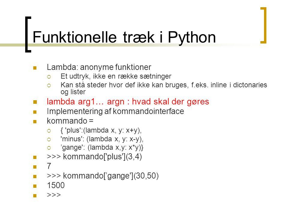 Funktionelle træk i Python  Lambda: anonyme funktioner  Et udtryk, ikke en række sætninger  Kan stå steder hvor def ikke kan bruges, f.eks.