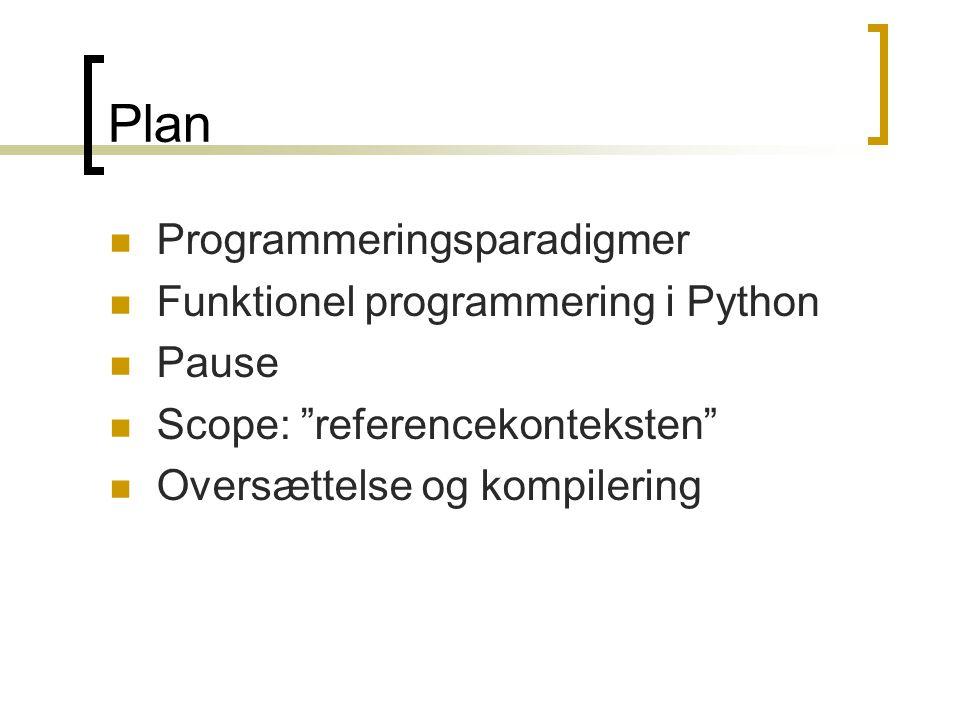 Plan  Programmeringsparadigmer  Funktionel programmering i Python  Pause  Scope: referencekonteksten  Oversættelse og kompilering