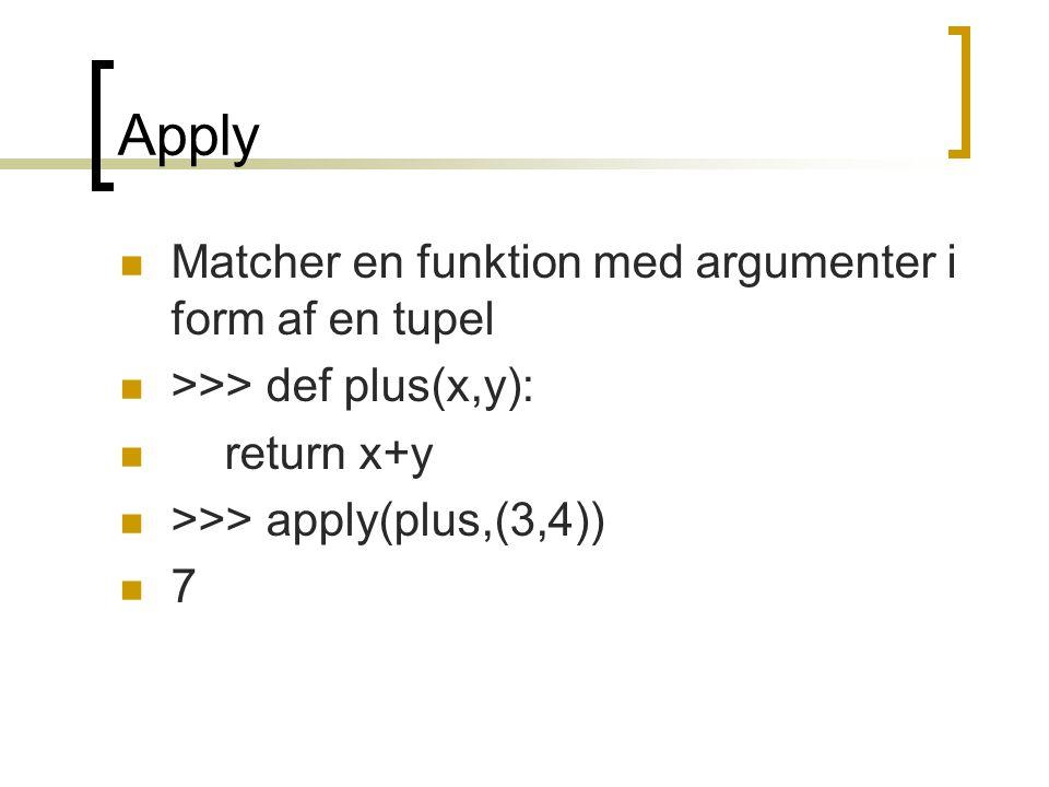 Apply  Matcher en funktion med argumenter i form af en tupel  >>> def plus(x,y):  return x+y  >>> apply(plus,(3,4))  7