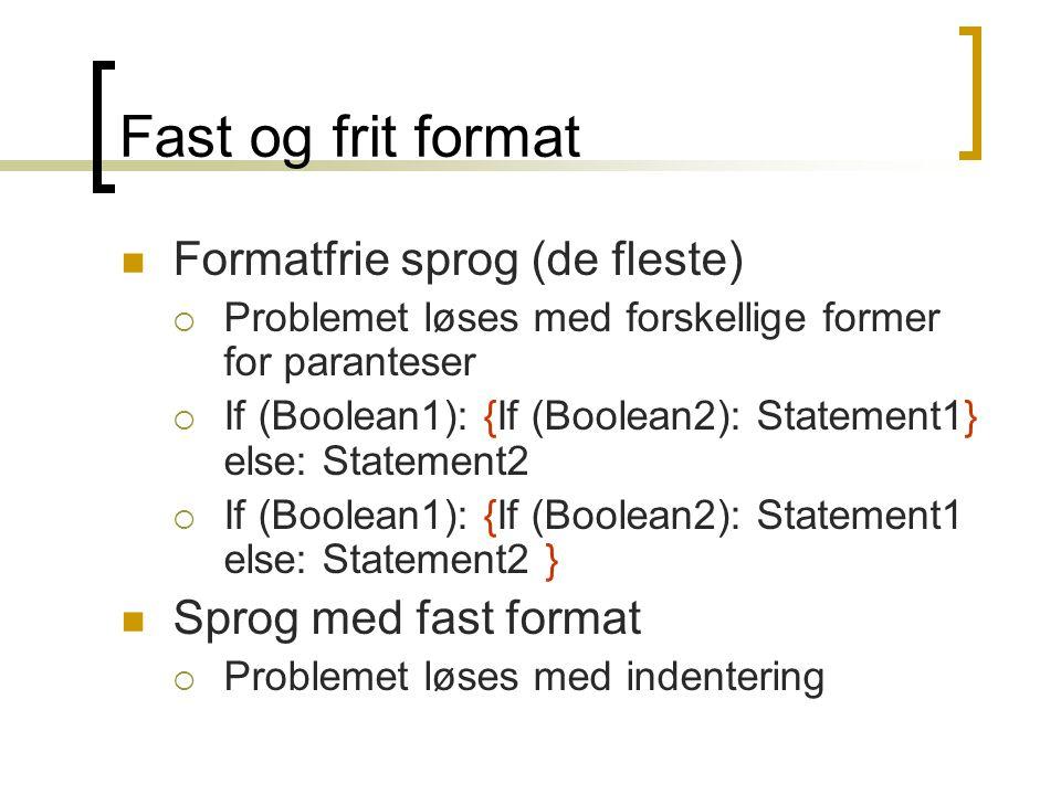 Fast og frit format  Formatfrie sprog (de fleste)  Problemet løses med forskellige former for paranteser  If (Boolean1): {If (Boolean2): Statement1} else: Statement2  If (Boolean1): {If (Boolean2): Statement1 else: Statement2 }  Sprog med fast format  Problemet løses med indentering