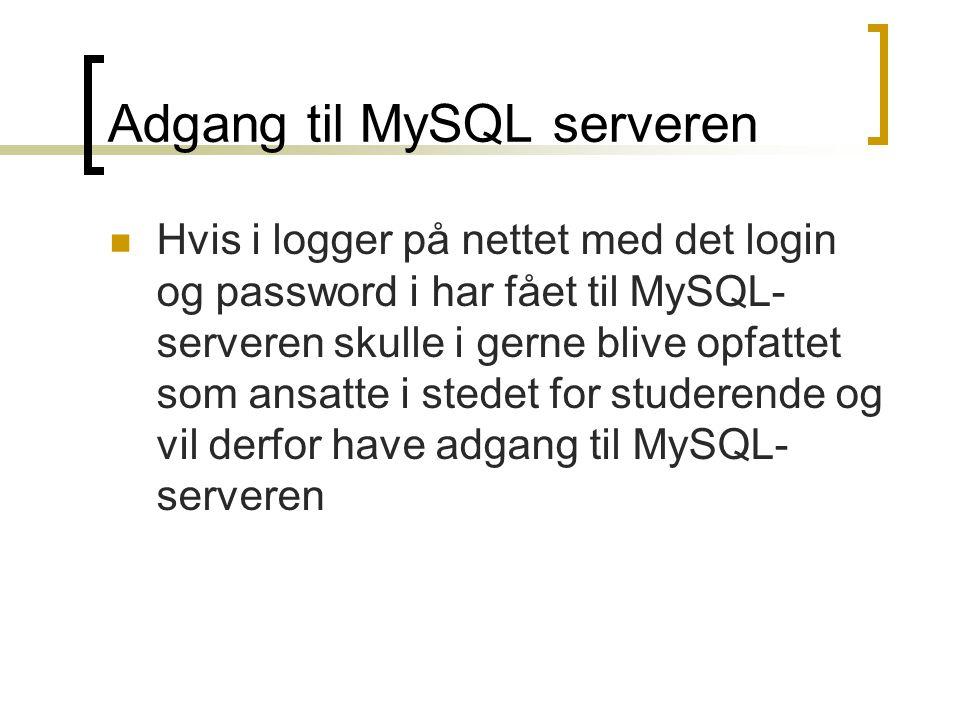 Adgang til MySQL serveren  Hvis i logger på nettet med det login og password i har fået til MySQL- serveren skulle i gerne blive opfattet som ansatte i stedet for studerende og vil derfor have adgang til MySQL- serveren