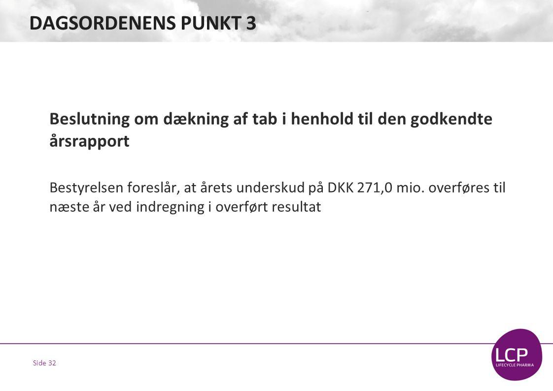 Side 32 DAGSORDENENS PUNKT 3 Beslutning om dækning af tab i henhold til den godkendte årsrapport Bestyrelsen foreslår, at årets underskud på DKK 271,0 mio.