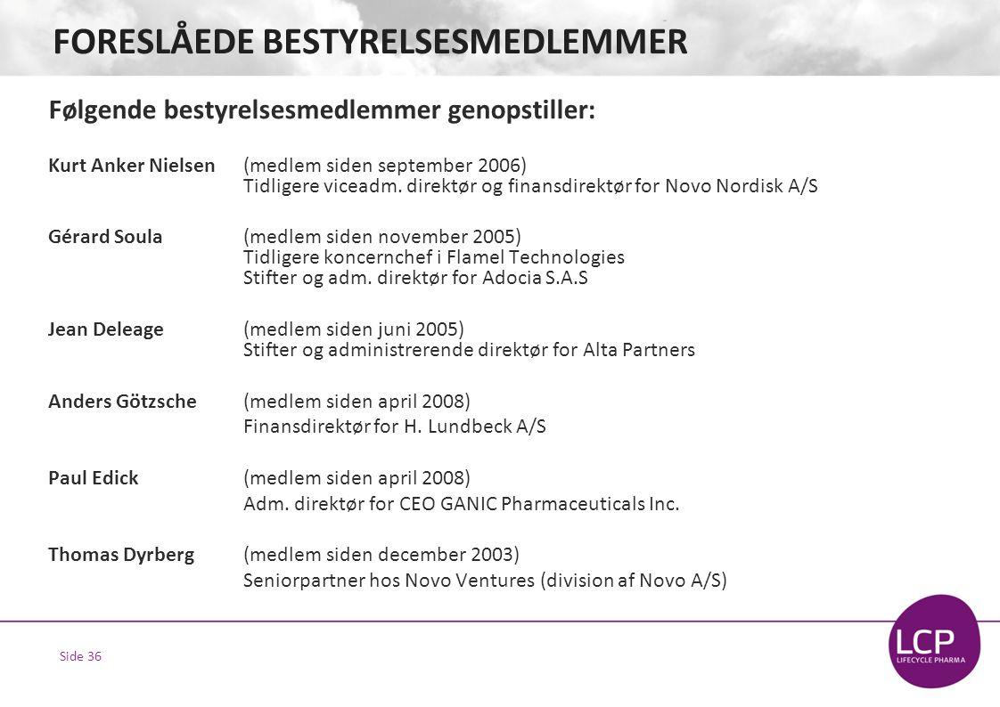 Side 36 FORESLÅEDE BESTYRELSESMEDLEMMER Følgende bestyrelsesmedlemmer genopstiller: Kurt Anker Nielsen(medlem siden september 2006) Tidligere viceadm.