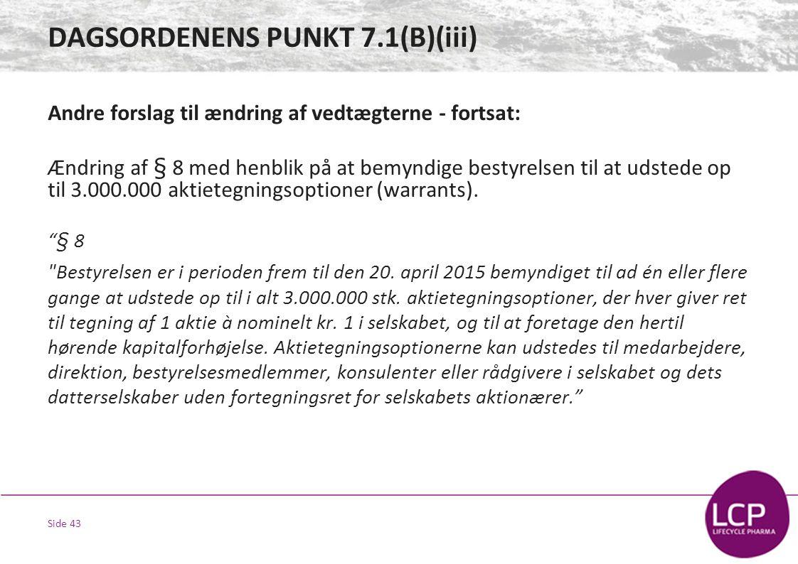 Side 43 Andre forslag til ændring af vedtægterne - fortsat: Ændring af § 8 med henblik på at bemyndige bestyrelsen til at udstede op til 3.000.000 aktietegningsoptioner (warrants).
