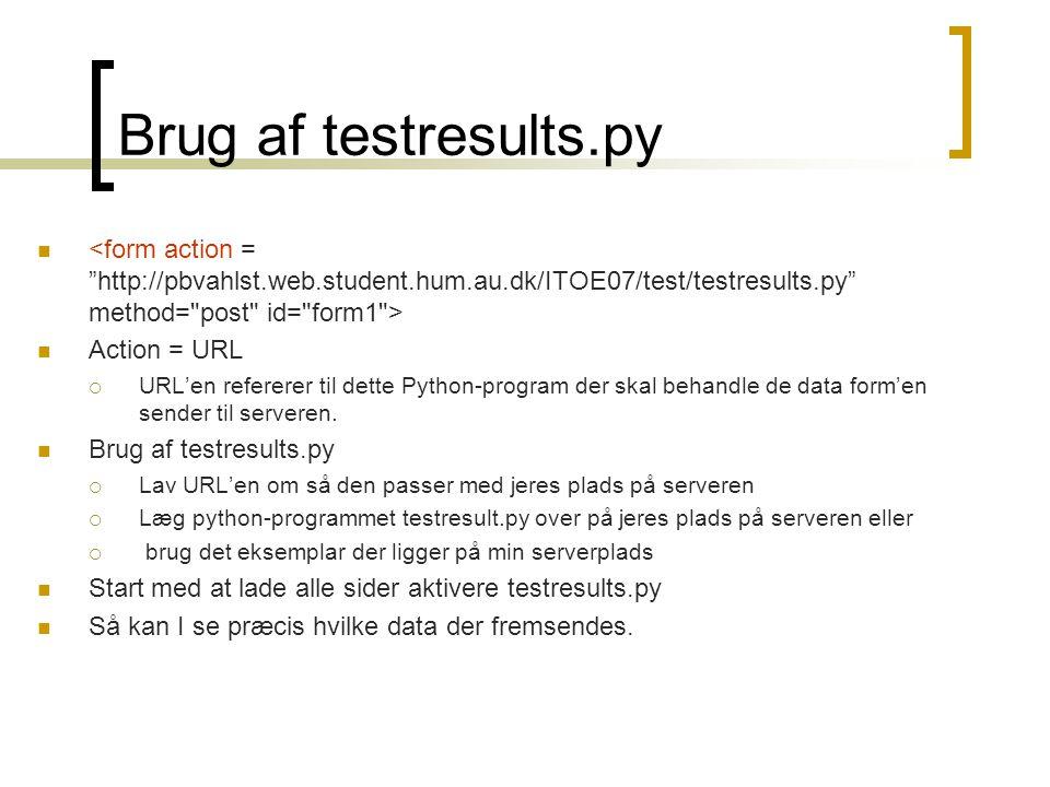 Brug af testresults.py   Action = URL  URL'en refererer til dette Python-program der skal behandle de data form'en sender til serveren.