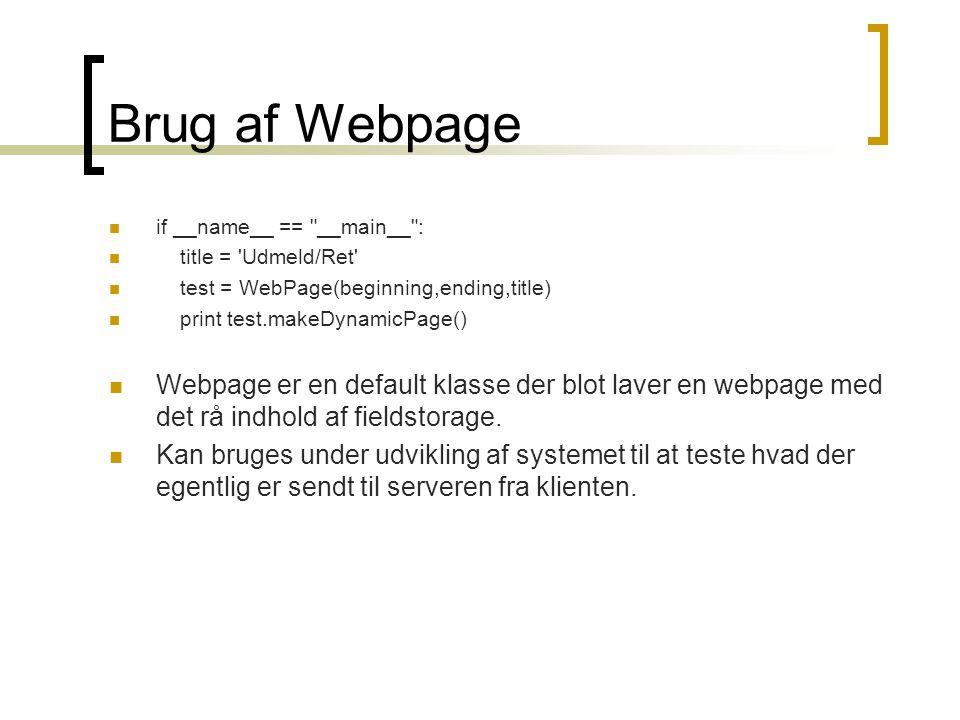 Brug af Webpage  if __name__ == __main__ :  title = Udmeld/Ret  test = WebPage(beginning,ending,title)  print test.makeDynamicPage()  Webpage er en default klasse der blot laver en webpage med det rå indhold af fieldstorage.