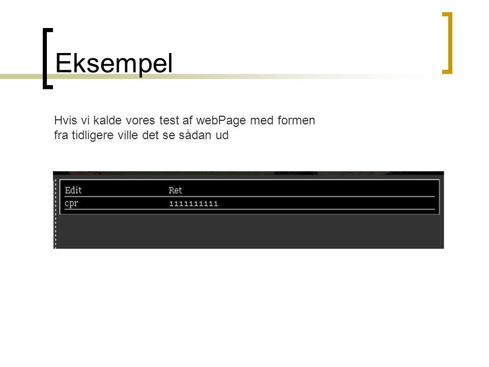 Eksempel Hvis vi kalde vores test af webPage med formen fra tidligere ville det se sådan ud